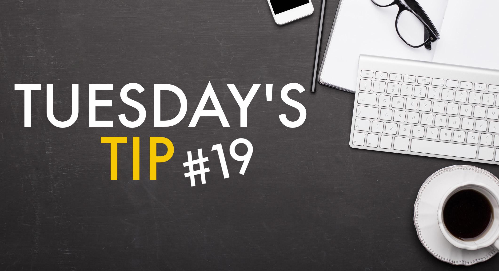 Tuesdays Tip 19